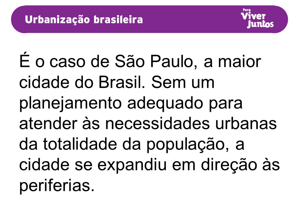 É o caso de São Paulo, a maior cidade do Brasil. Sem um planejamento adequado para atender às necessidades urbanas da totalidade da população, a cidad