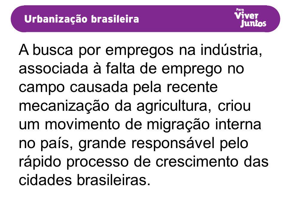 A busca por empregos na indústria, associada à falta de emprego no campo causada pela recente mecanização da agricultura, criou um movimento de migraç
