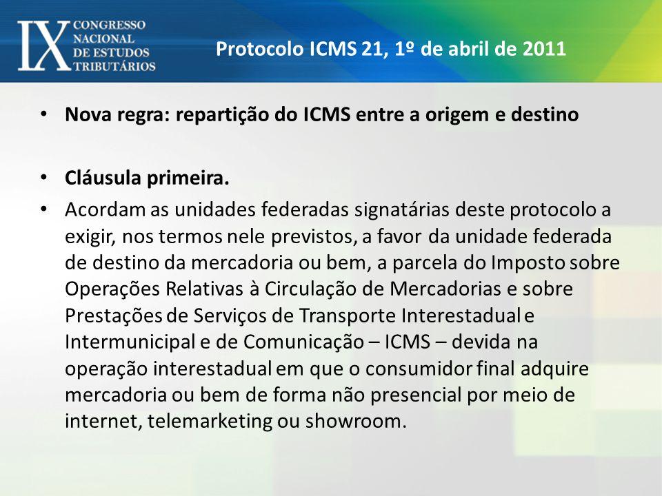 Protocolo ICMS 21, 1º de abril de 2011 Nova regra: repartição do ICMS entre a origem e destino Cláusula primeira. Acordam as unidades federadas signat