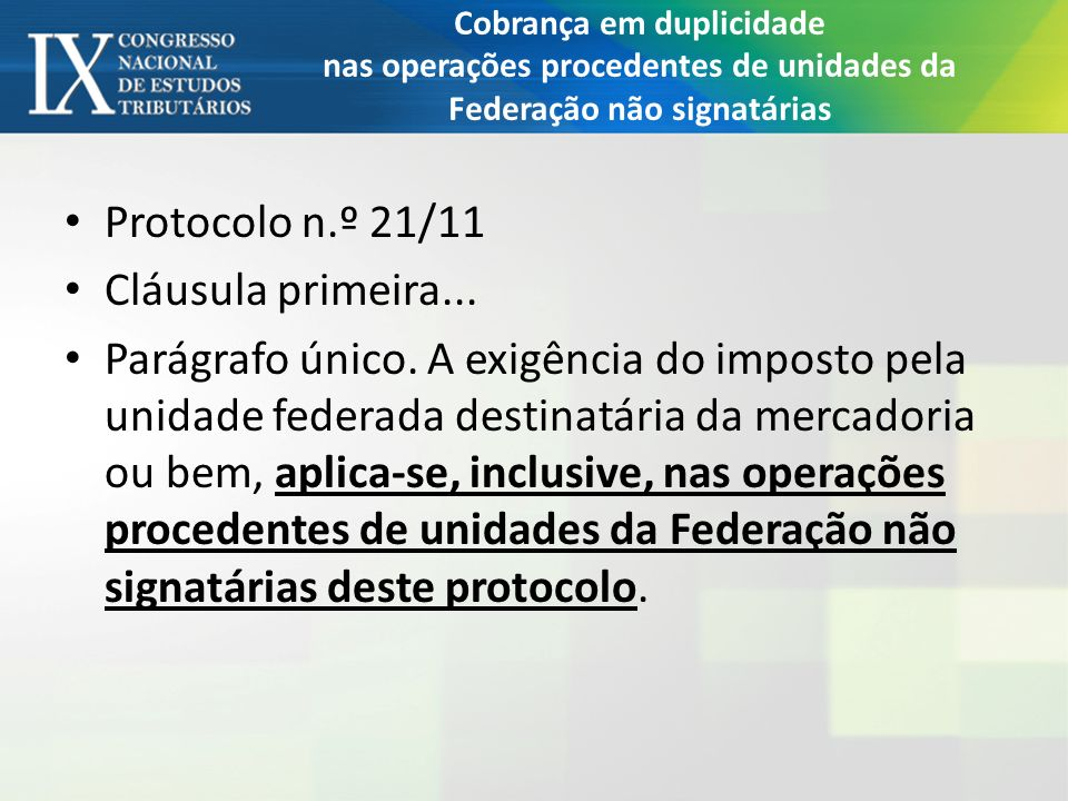Cobrança em duplicidade nas operações procedentes de unidades da Federação não signatárias Protocolo n.º 21/11 Cláusula primeira... Parágrafo único. A