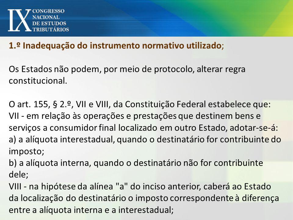 1.º Inadequação do instrumento normativo utilizado; Os Estados não podem, por meio de protocolo, alterar regra constitucional. O art. 155, § 2.º, VII