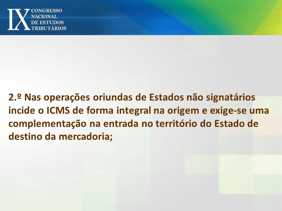 2.º Nas operações oriundas de Estados não signatários incide o ICMS de forma integral na origem e exige-se uma complementação na entrada no território