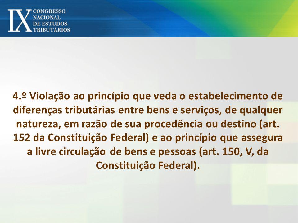 4.º Violação ao princípio que veda o estabelecimento de diferenças tributárias entre bens e serviços, de qualquer natureza, em razão de sua procedênci