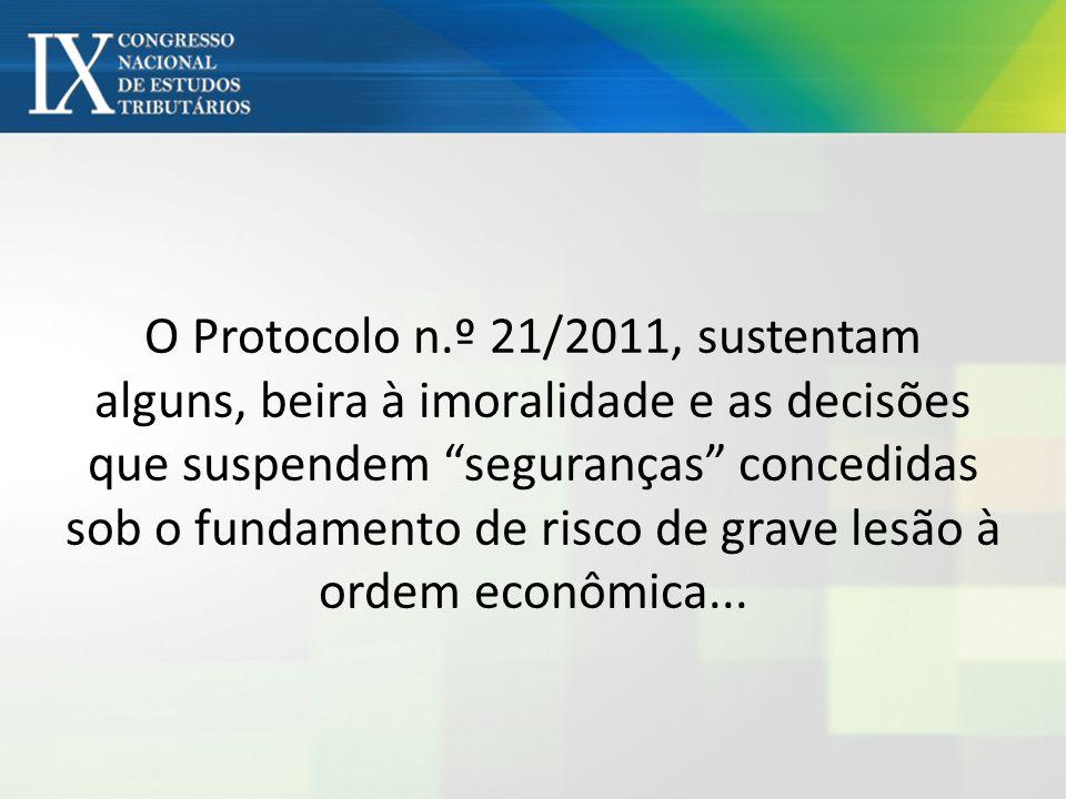 O Protocolo n.º 21/2011, sustentam alguns, beira à imoralidade e as decisões que suspendem seguranças concedidas sob o fundamento de risco de grave le