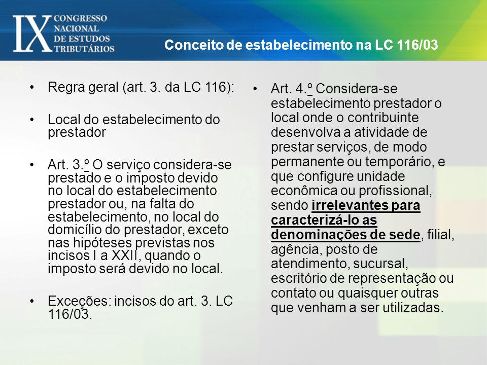 Conceito de estabelecimento na LC 116/03 Regra geral (art. 3. da LC 116): Local do estabelecimento do prestador Art. 3.º O serviço considera-se presta