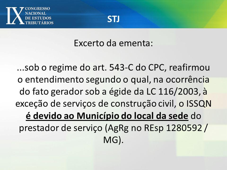 STJ Excerto da ementa:...sob o regime do art. 543-C do CPC, reafirmou o entendimento segundo o qual, na ocorrência do fato gerador sob a égide da LC 1