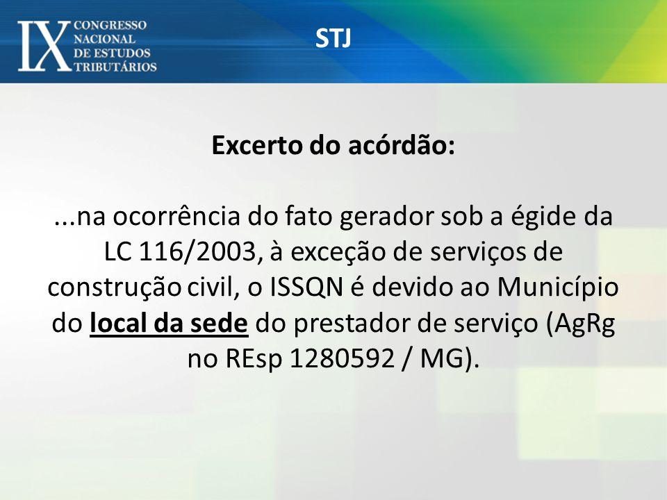 STJ Excerto do acórdão:...na ocorrência do fato gerador sob a égide da LC 116/2003, à exceção de serviços de construção civil, o ISSQN é devido ao Mun