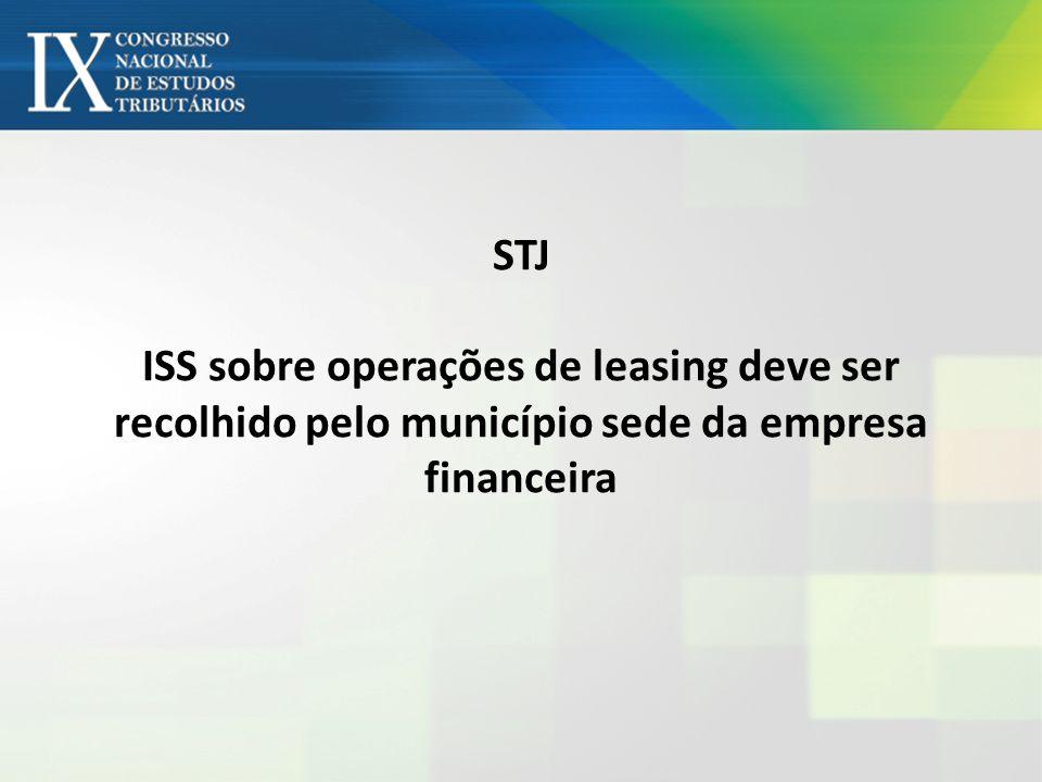 STJ ISS sobre operações de leasing deve ser recolhido pelo município sede da empresa financeira