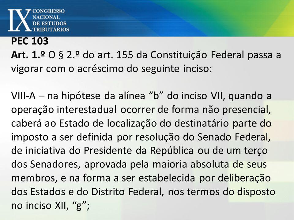 PEC 103 Art. 1.º O § 2.º do art. 155 da Constituição Federal passa a vigorar com o acréscimo do seguinte inciso: VIII-A – na hipótese da alínea b do i