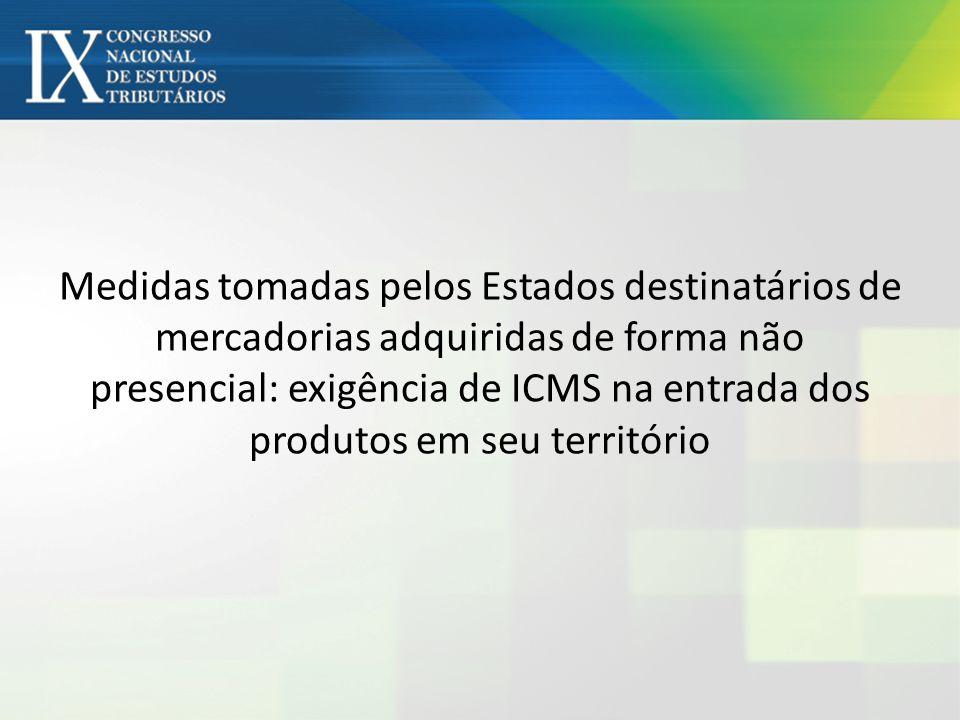 Medidas tomadas pelos Estados destinatários de mercadorias adquiridas de forma não presencial: exigência de ICMS na entrada dos produtos em seu territ
