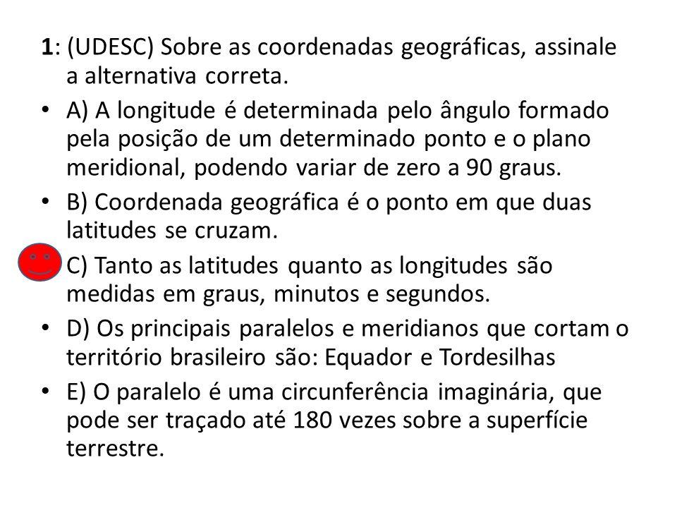 1: (UDESC) Sobre as coordenadas geográficas, assinale a alternativa correta.