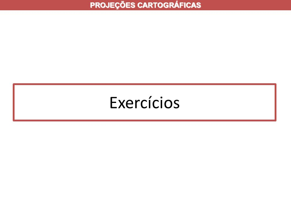 Exercícios PROJEÇÕES CARTOGRÁFICAS