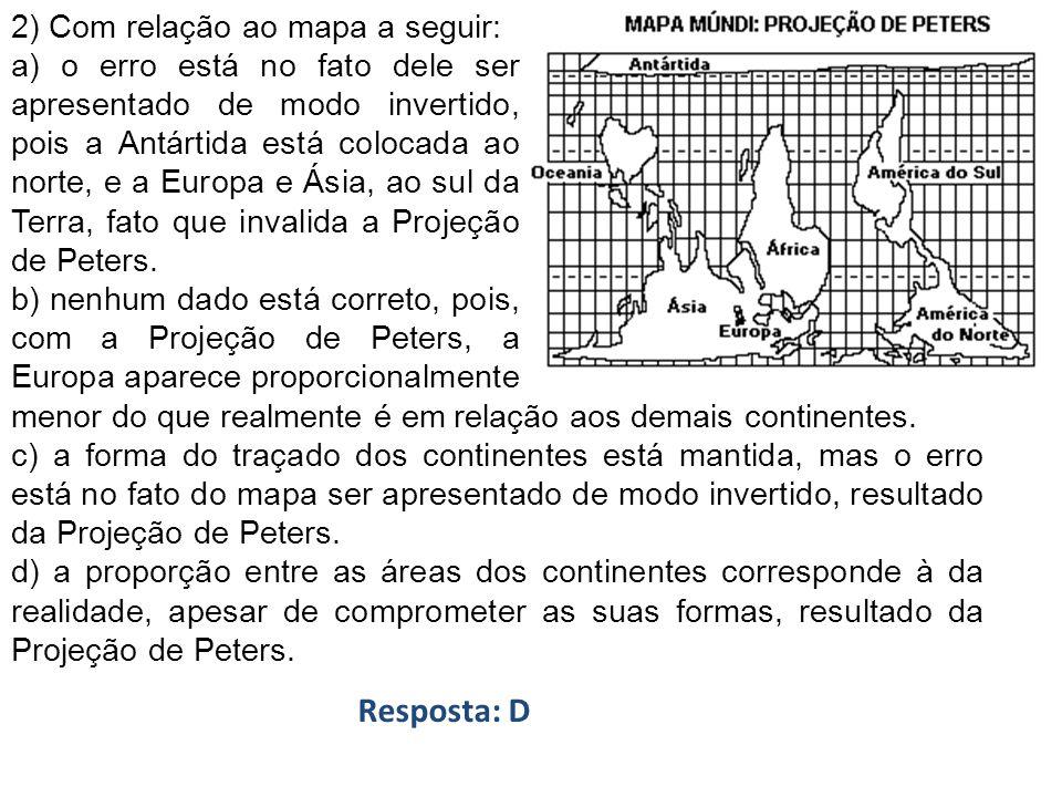 2) Com relação ao mapa a seguir: a) o erro está no fato dele ser apresentado de modo invertido, pois a Antártida está colocada ao norte, e a Europa e Ásia, ao sul da Terra, fato que invalida a Projeção de Peters.