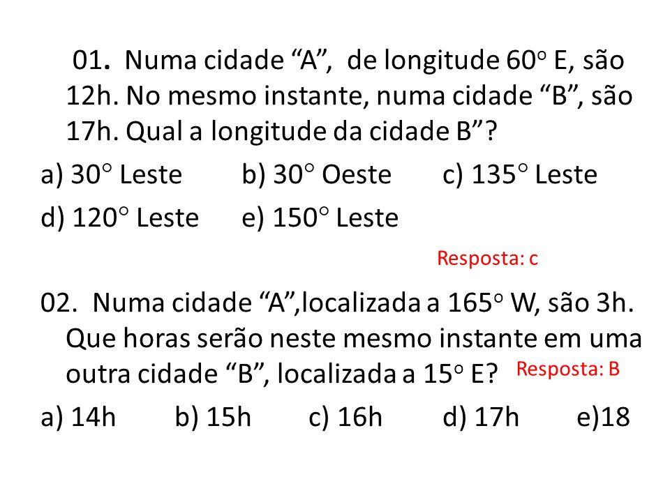 01.Numa cidade A, de longitude 60 o E, são 12h. No mesmo instante, numa cidade B, são 17h.