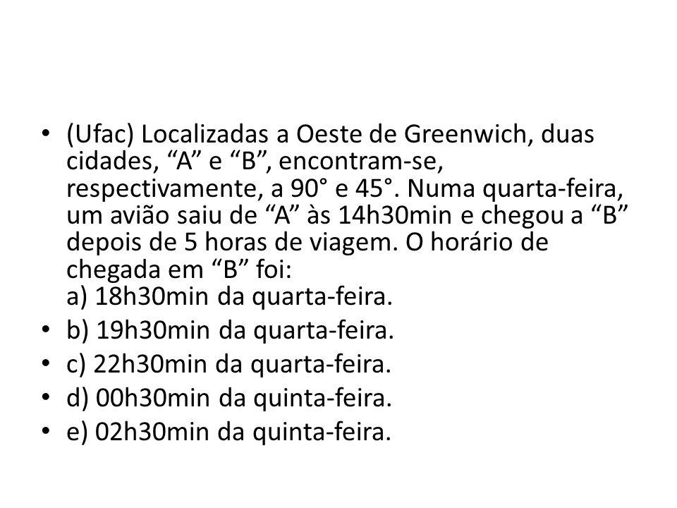 (Ufac) Localizadas a Oeste de Greenwich, duas cidades, A e B, encontram-se, respectivamente, a 90° e 45°.