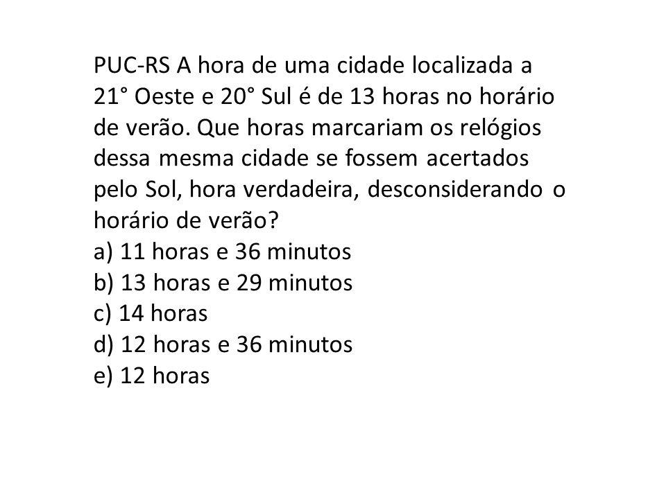 PUC-RS A hora de uma cidade localizada a 21° Oeste e 20° Sul é de 13 horas no horário de verão.