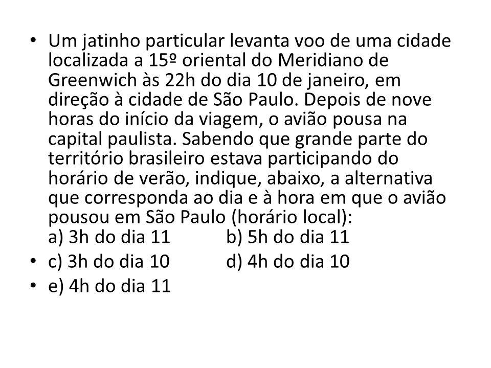 Um jatinho particular levanta voo de uma cidade localizada a 15º oriental do Meridiano de Greenwich às 22h do dia 10 de janeiro, em direção à cidade de São Paulo.