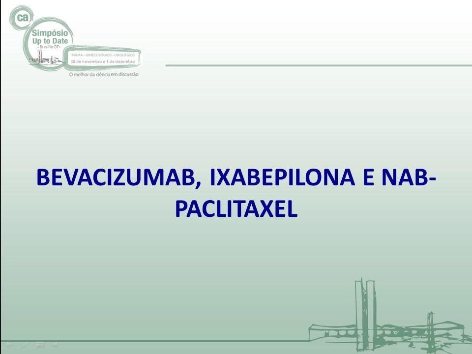 BEVACIZUMAB, IXABEPILONA E NAB- PACLITAXEL