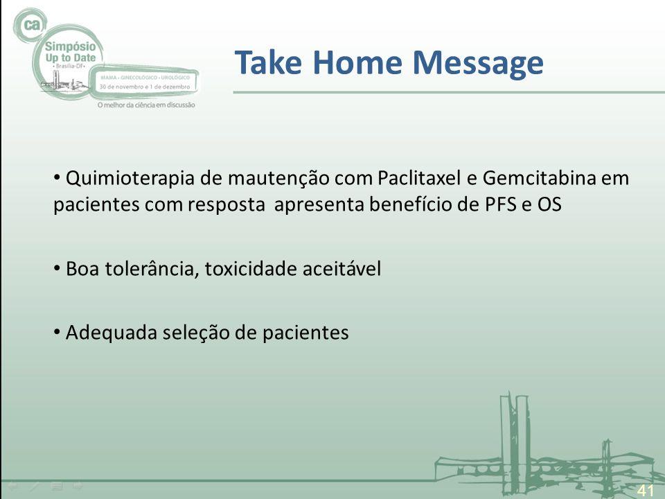Take Home Message 41 Quimioterapia de mautenção com Paclitaxel e Gemcitabina em pacientes com resposta apresenta benefício de PFS e OS Boa tolerância, toxicidade aceitável Adequada seleção de pacientes