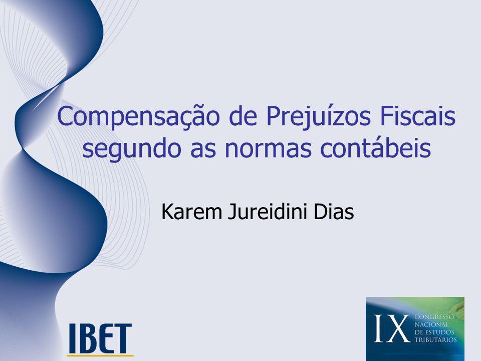 Compensação de Prejuízos Fiscais segundo as normas contábeis Karem Jureidini Dias