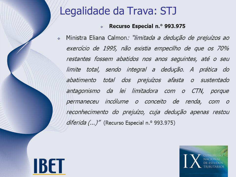 Legalidade da Trava: STJ Recurso Especial n.° 993.975 Ministra Eliana Calmon: limitada a dedução de prejuízos ao exercício de 1995, não existia empeci