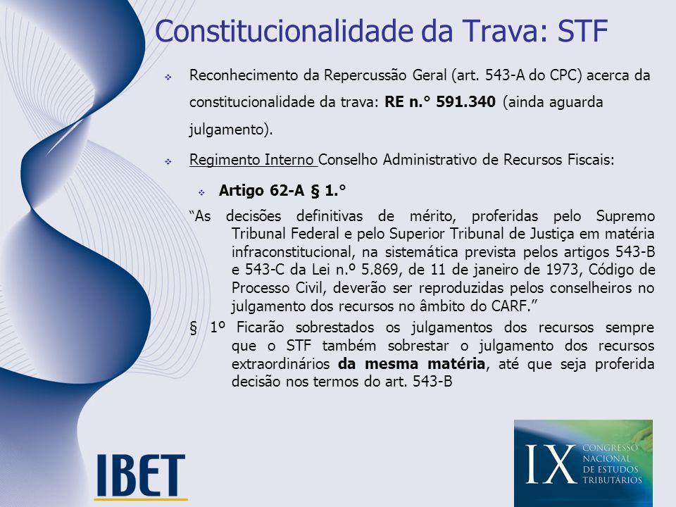 Constitucionalidade da Trava: STF Reconhecimento da Repercussão Geral (art. 543-A do CPC) acerca da constitucionalidade da trava: RE n.° 591.340 (aind