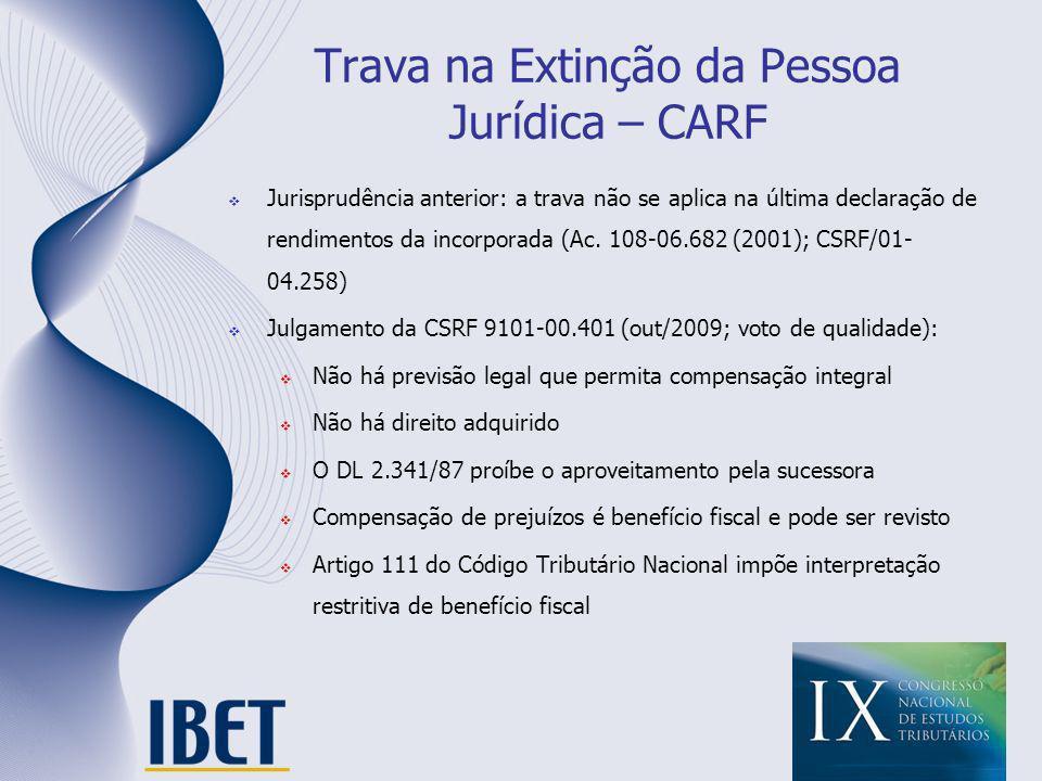 Trava na Extinção da Pessoa Jurídica – CARF Jurisprudência anterior: a trava não se aplica na última declaração de rendimentos da incorporada (Ac. 108