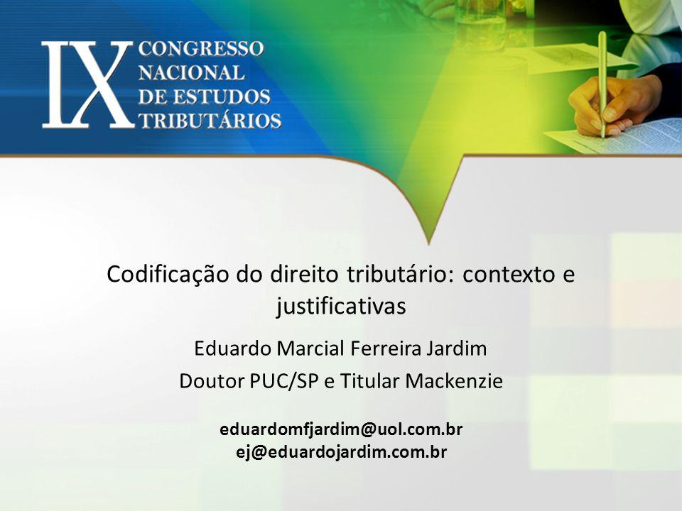 Codificação do direito tributário: contexto e justificativas Eduardo Marcial Ferreira Jardim Doutor PUC/SP e Titular Mackenzie eduardomfjardim@uol.com