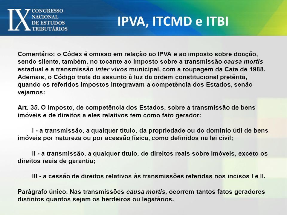 IPVA, ITCMD e ITBI Comentário: o Códex é omisso em relação ao IPVA e ao imposto sobre doação, sendo silente, também, no tocante ao imposto sobre a tra