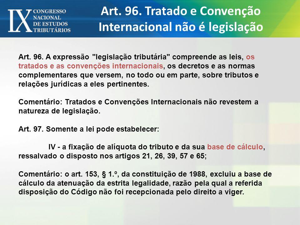 Art. 96. Tratado e Convenção Internacional não é legislação Art. 96. A expressão