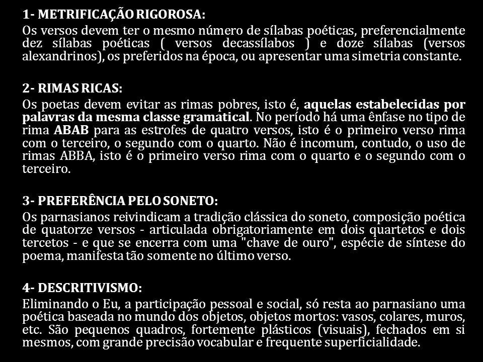 1- METRIFICAÇÃO RIGOROSA: Os versos devem ter o mesmo número de sílabas poéticas, preferencialmente dez sílabas poéticas ( versos decassílabos ) e doz