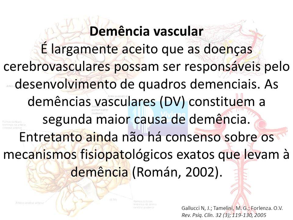 Demência vascular É largamente aceito que as doenças cerebrovasculares possam ser responsáveis pelo desenvolvimento de quadros demenciais.