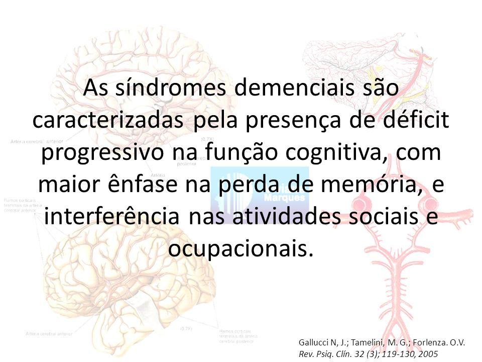 As síndromes demenciais são caracterizadas pela presença de déficit progressivo na função cognitiva, com maior ênfase na perda de memória, e interferência nas atividades sociais e ocupacionais.