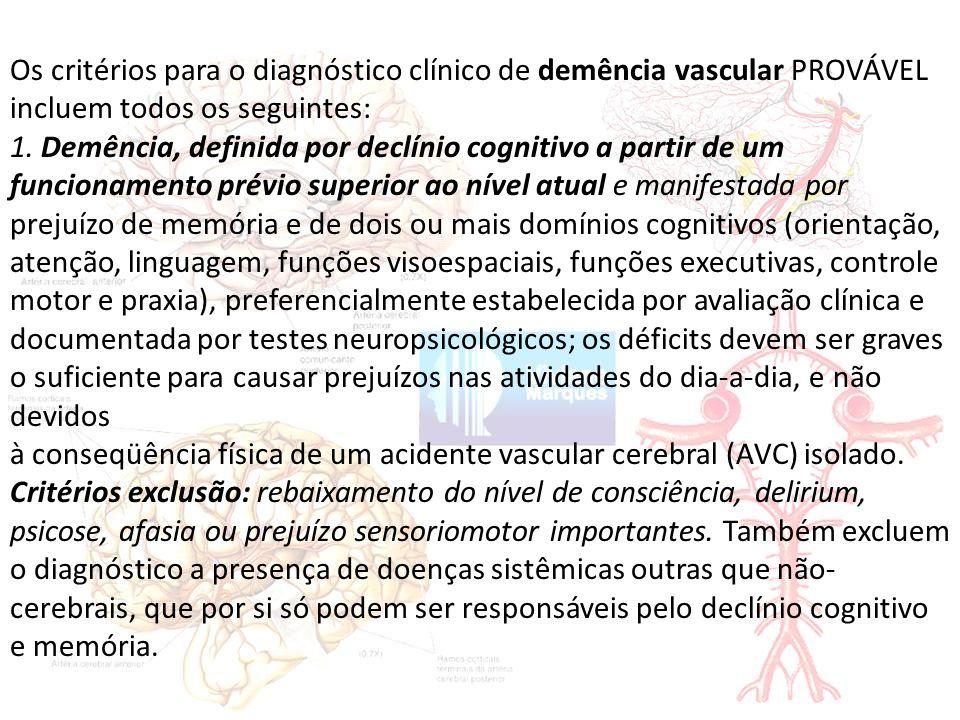 Os critérios para o diagnóstico clínico de demência vascular PROVÁVEL incluem todos os seguintes: 1.