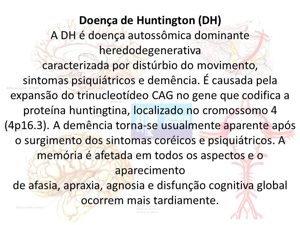 Doença de Huntington (DH) A DH é doença autossômica dominante heredodegenerativa caracterizada por distúrbio do movimento, sintomas psiquiátricos e demência.