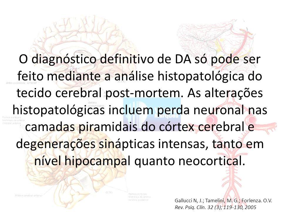 O diagnóstico definitivo de DA só pode ser feito mediante a análise histopatológica do tecido cerebral post-mortem.