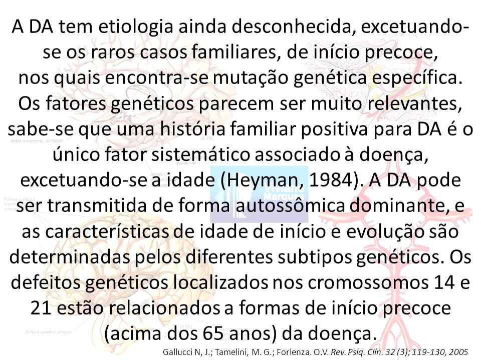 A DA tem etiologia ainda desconhecida, excetuando- se os raros casos familiares, de início precoce, nos quais encontra-se mutação genética específica.