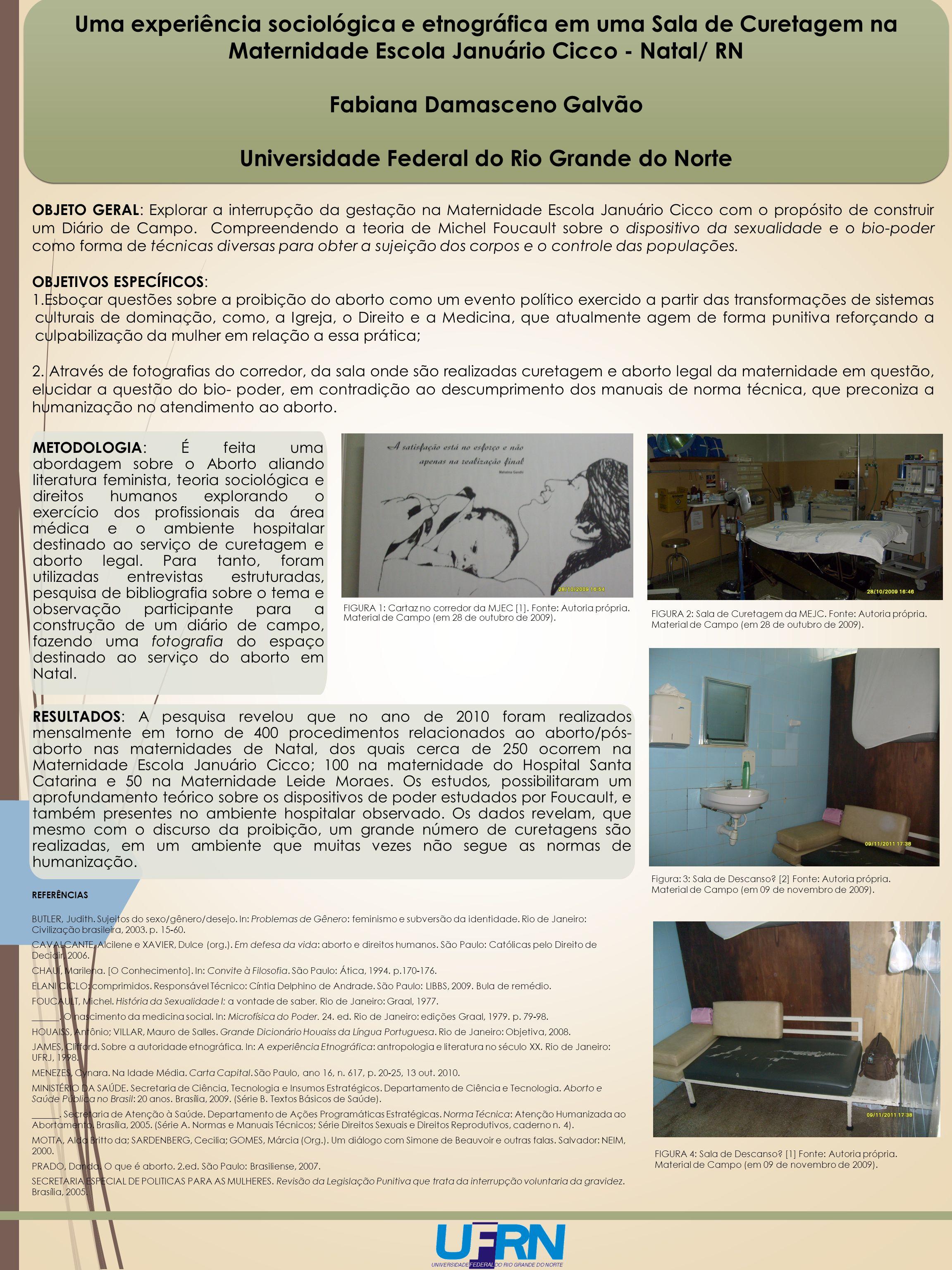 OBJETO GERAL : Explorar a interrupção da gestação na Maternidade Escola Januário Cicco com o propósito de construir um Diário de Campo.