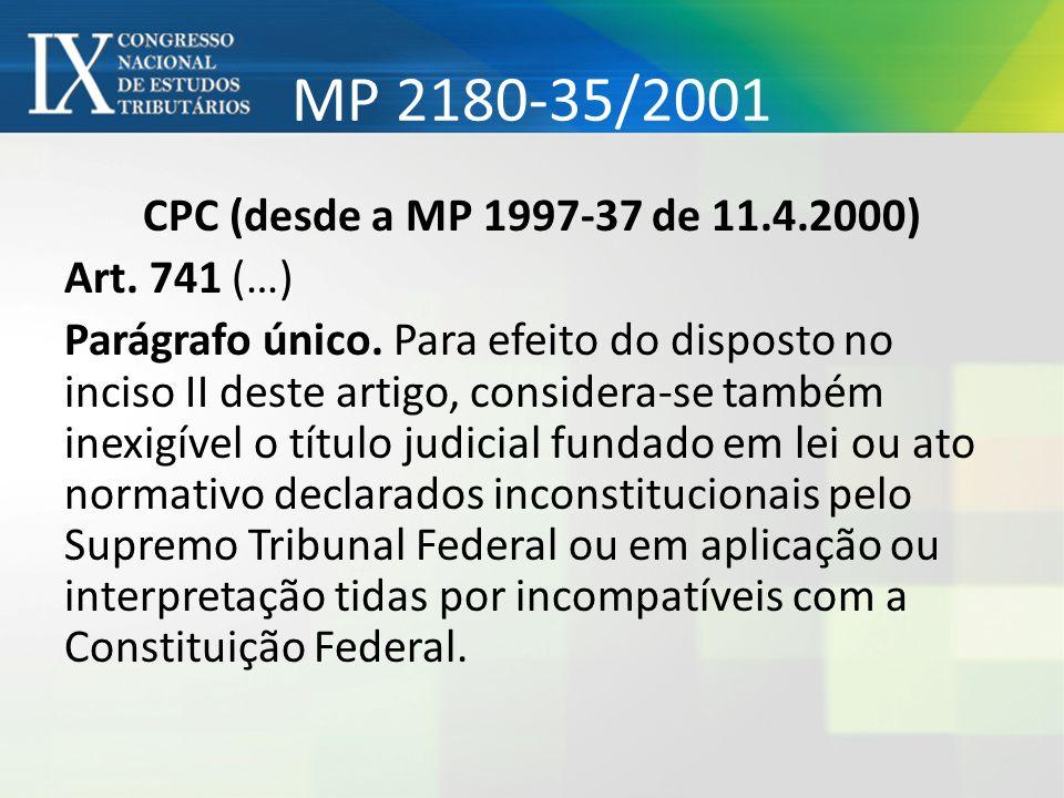 MP 2180-35/2001 CPC (desde a MP 1997-37 de 11.4.2000) Art. 741 (…) Parágrafo único. Para efeito do disposto no inciso II deste artigo, considera-se ta