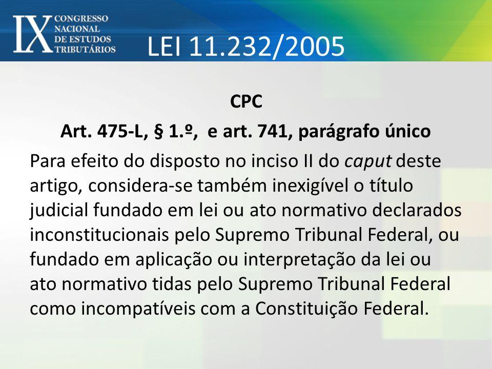 LEI 11.232/2005 CPC Art. 475-L, § 1.º, e art. 741, parágrafo único Para efeito do disposto no inciso II do caput deste artigo, considera-se também ine