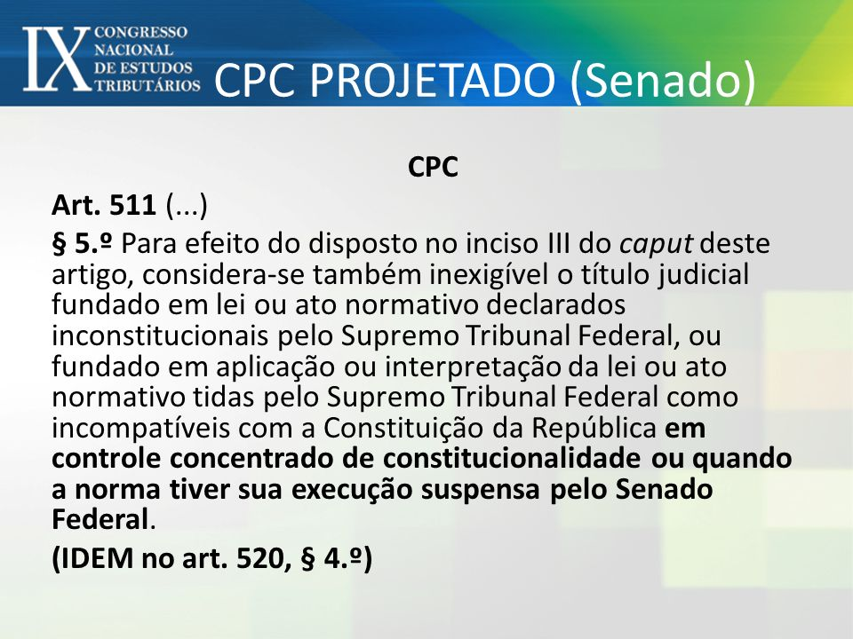 CPC PROJETADO (Senado) CPC Art. 511 (...) § 5.º Para efeito do disposto no inciso III do caput deste artigo, considera-se também inexigível o título j