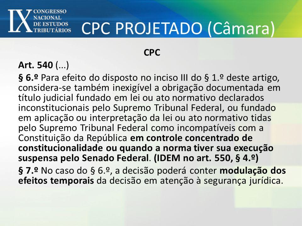 CPC PROJETADO (Câmara) CPC Art. 540 (...) § 6.º Para efeito do disposto no inciso III do § 1.º deste artigo, considera-se também inexigível a obrigaçã
