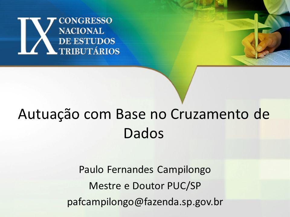 Autuação com Base no Cruzamento de Dados Paulo Fernandes Campilongo Mestre e Doutor PUC/SP pafcampilongo@fazenda.sp.gov.br