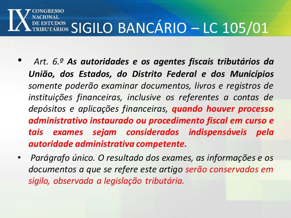 SIGILO BANCÁRIO – LC 105/01 Art. 6.º As autoridades e os agentes fiscais tributários da União, dos Estados, do Distrito Federal e dos Municípios somen