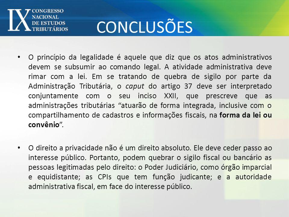 CONCLUSÕES O princípio da legalidade é aquele que diz que os atos administrativos devem se subsumir ao comando legal. A atividade administrativa deve
