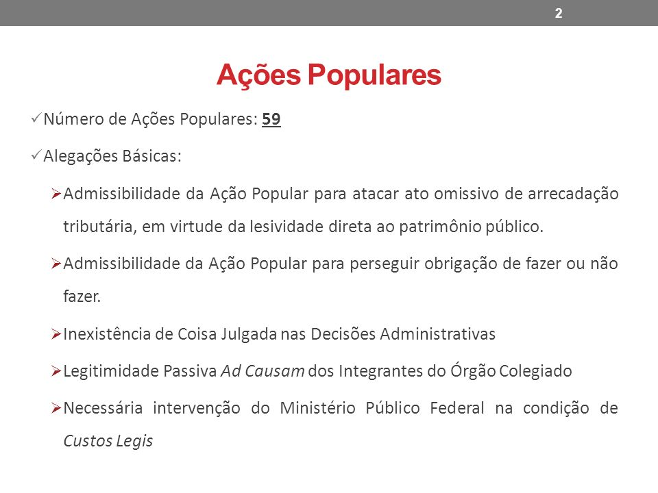 Ações Populares Número de Ações Populares: 59 Alegações Básicas: Admissibilidade da Ação Popular para atacar ato omissivo de arrecadação tributária, e