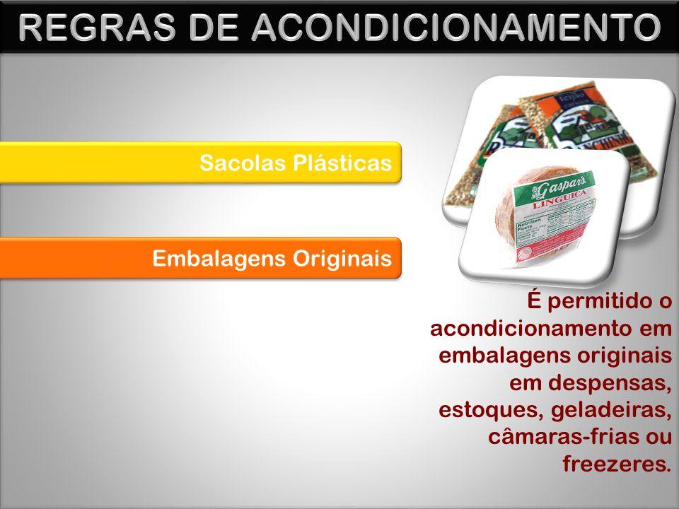 Sacolas Plásticas Embalagens Originais É permitido o acondicionamento em embalagens originais em despensas, estoques, geladeiras, câmaras-frias ou freezeres.