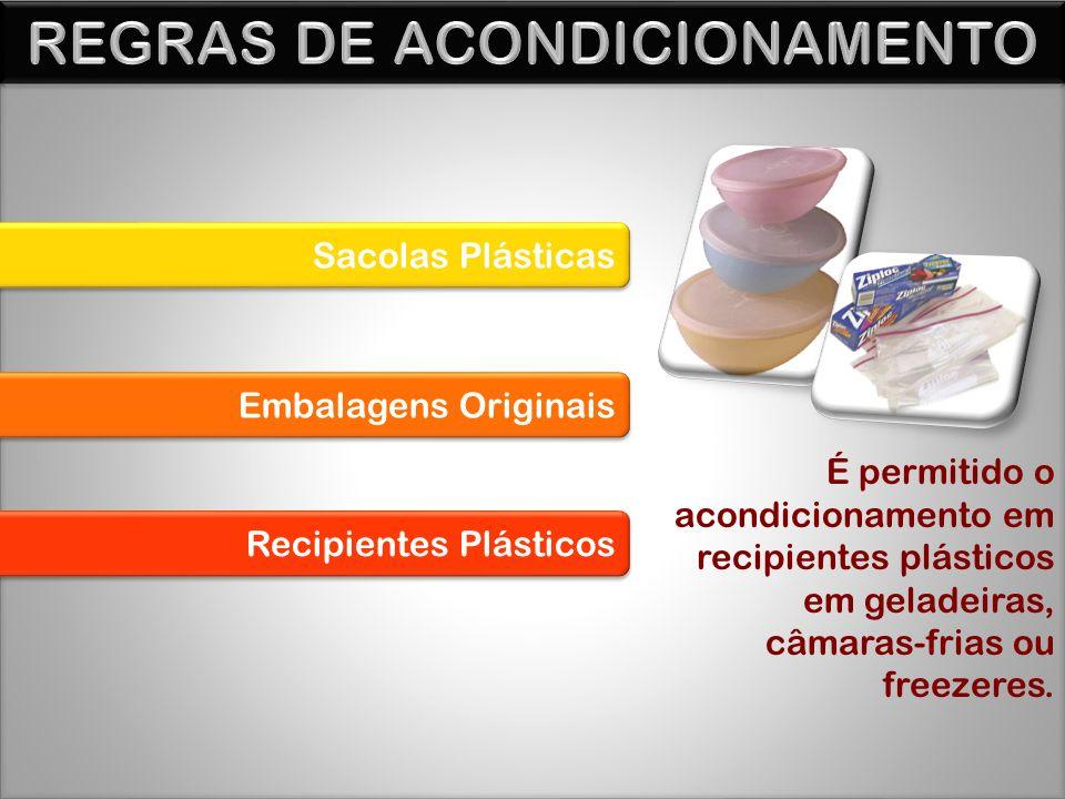 Sacolas Plásticas Embalagens Originais Recipientes Plásticos É permitido o acondicionamento em recipientes plásticos em geladeiras, câmaras-frias ou freezeres.