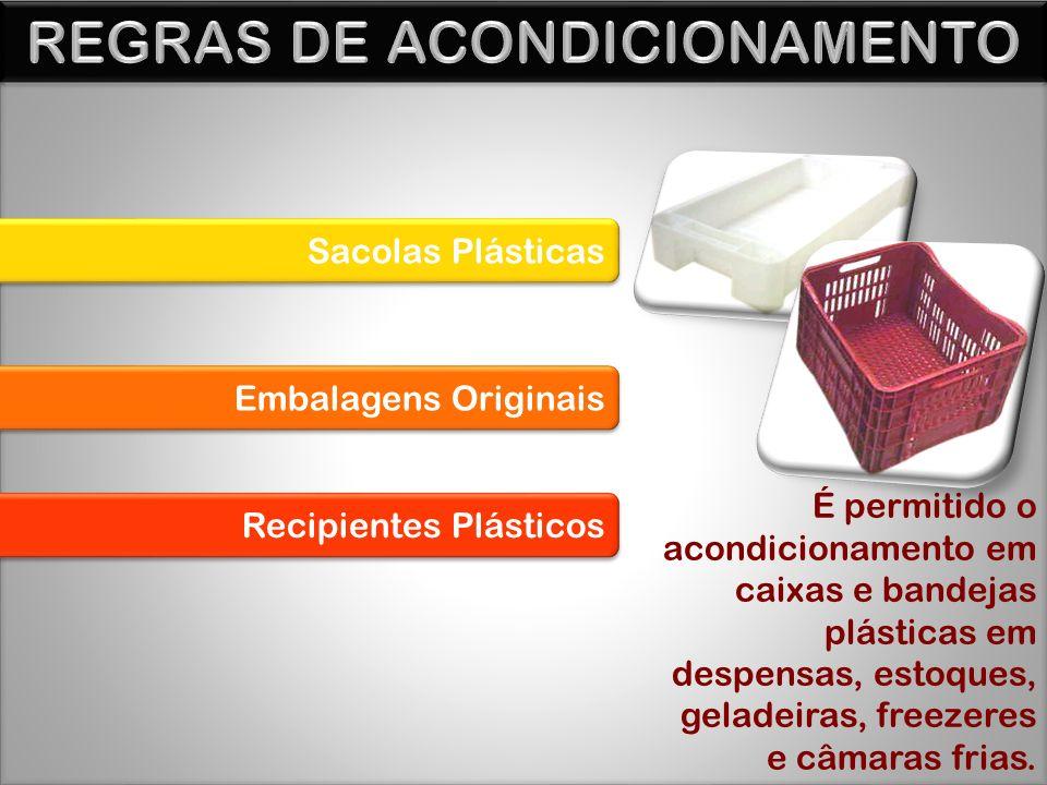 Sacolas Plásticas Embalagens Originais Recipientes Plásticos É permitido o acondicionamento em caixas e bandejas plásticas em despensas, estoques, geladeiras, freezeres e câmaras frias.