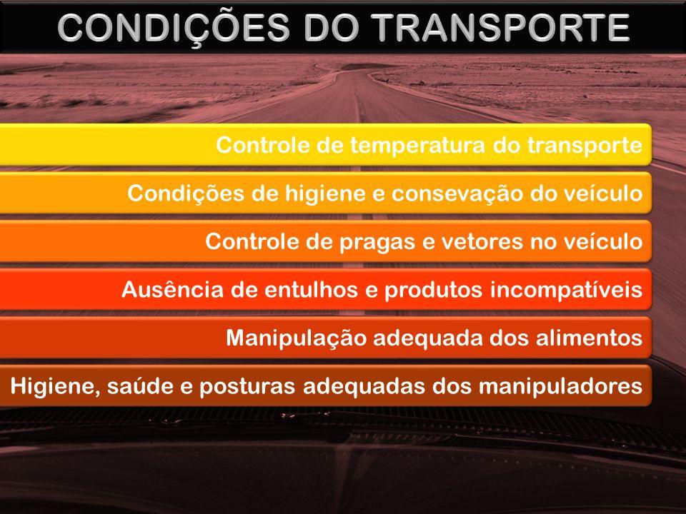 Controle de temperatura do transporte Condições de higiene e consevação do veículo Controle de pragas e vetores no veículo Ausência de entulhos e produtos incompatíveis Manipulação adequada dos alimentos Higiene, saúde e posturas adequadas dos manipuladores